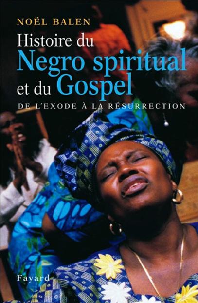 Histoire Du Negro Spiritual Et Du Gospel–De L'exode à La Résurrection